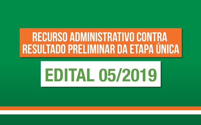 Recurso administrativo contra resultado preliminar da Etapa Única do Edital 05/2019